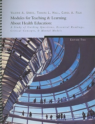 Modules for Teaching & Learning about Health Education: A Study of Guiding Questions, Essential Readings, Critical Concepts, & Mental Models  by  Valerie Ubbes