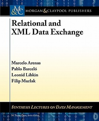 Relational and XML Data Exchange  by  Marcelo Arenas