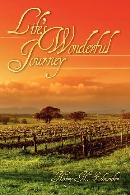 Lifes Wonderful Journey Harry H. Schneider