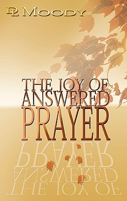 Joy of Answered Prayer  by  D.L. Moody