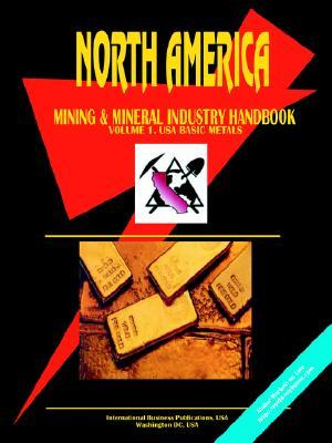 North America Mining and Mineral Industry Handbook, Vol. 1. USA - Basic Metals  by  USA International Business Publications