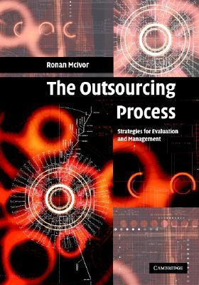 The Outsourcing Process: Strategies for Evaluation and Management Ronan McIvor