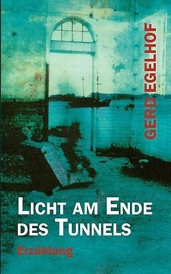 Licht am Ende des Tunnels Gerd Egelhof