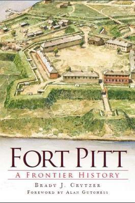 Fort Pitt: A Frontier History  by  Alan Gutchess