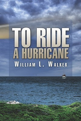 To Ride a Hurricane William L. Walker