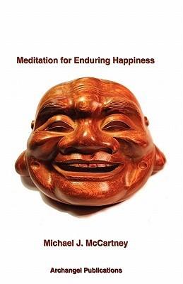 Meditation for Enduring Happiness Michael J. McCartney