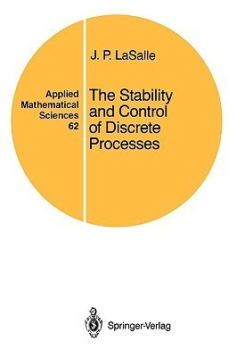 The Stability and Control of Discrete Processes  by  J. P. Lasalle