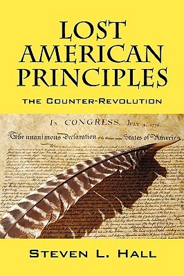 Lost American Principles: The Counter-Revolution  by  Steven L. Hall