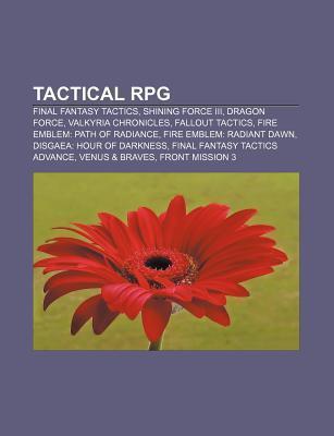Tactical RPG: Final Fantasy Tactics, Shining Force III, Dragon Force, Valkyria Chronicles, Fallout Tactics, Fire Emblem: Path of Rad Source Wikipedia