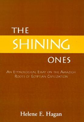 The Shining Ones: An Etymological Essay on the Amazigh Roots of Egyptian Civilization  by  Helene E. Hagan
