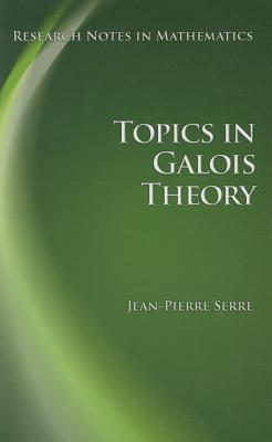 Topics in Galois Theory (Research Notes in Mathematics) (Research Notes in Mathematics)  by  Jean Pierre Serre