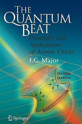 The Quantum Beat: Principles and Applications of Atomic Clocks Fouad G. Major