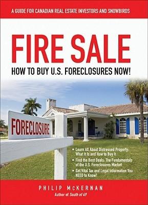 Fire Sale: How to Buy U.S. Foreclosures Now! Philip McKernan