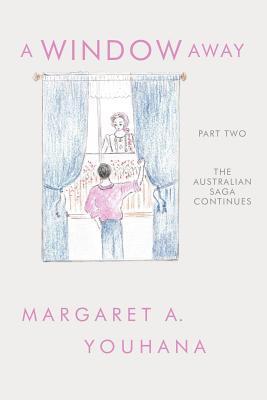 A Window Away: The Australian Saga Continues: Part 2  by  A. Youhana Margaret a. Youhana