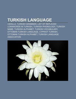 Turkish Language: Cedilla, Turkish Grammar, List of Replaced Loanwords in Turkish, Turkish Phonology, Turkish Name, Turkish Alphabet  by  Source Wikipedia