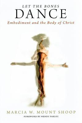 Let the Bones Dance: Embodiment and the Body of Christ Marcia W. Mount Shoop