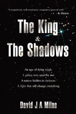 The King and the Shadows David J.A. Milne