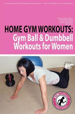 Home Gym Workouts: Gym Ball & Dumbbell Workouts for Women Gym Professor