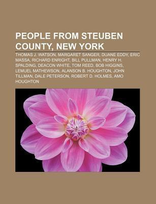 People from Steuben County, New York: Thomas J. Watson, Margaret Sanger, Duane Eddy, Eric Massa, Richard Enright, Bill Pullman Books LLC