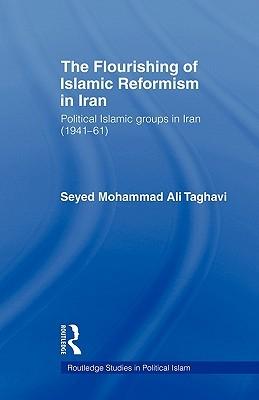 The Flourishing of Islamic Reformism in Iran: Political Islamic Groups in Iran (1941-61)  by  Seyed Mohammad Ali Taghavi