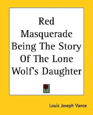 Red Masquerade Being the Story of the Lone Wolfs Daughter Louis Joseph Vance