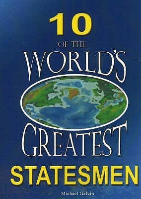 10 Of The Worlds Greatest Statesmen  by  Michael Galvin