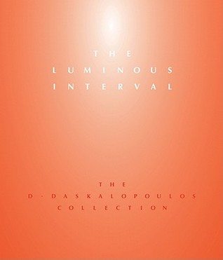 The Luminous Interval: The D. Daskalopoulos Collection  by  Simon Critchley