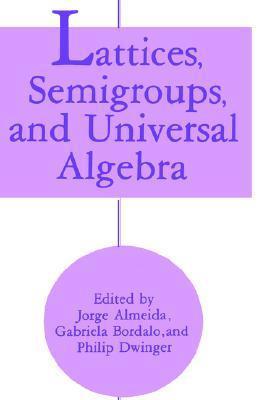 Lattices, Semigroups, and Universal Algebra Jorge Almeida