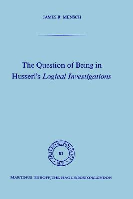 The Question of Being in Husserl S Logical Investigations J. Mensch