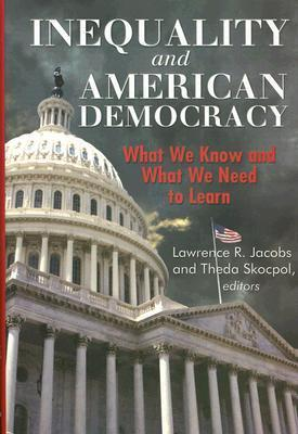 Inequality and American Democracy: What We Know and What We Need to Learn: What We Know and What We Need to Learn Lawrence R. Jacobs