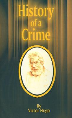 History of a Crime  by  Victor Hugo