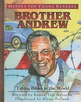 Brother Andrew: Taking Bibles to the World Renee Taft Meloche