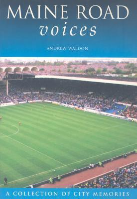 Maine Road Voices: A Collection of City Memories  by  Andrew Waldon