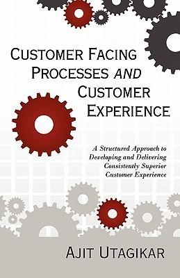 Customer Facing Processes and Customer Experience Ajit Utagikar