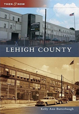 Lehigh County, Pennsylvania (Then and Now)  by  Kelly Ann Butterbaugh