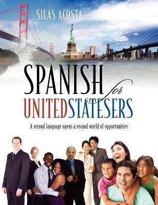 Spanish for Unitedstatesers: A Second Language Opens a Second World of Opportunities  by  Silas Acosta
