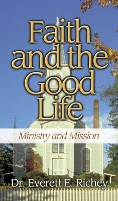 Faith and the Good Life: Ministry and Mission  by  Everett E. Richey