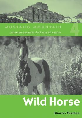 Wild Horse (Mustang Mountain, #4)  by  Sharon Siamon