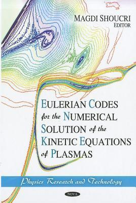 Eulerian Codes for the Numerical Solution of the Kinetic Equations of Plasmas Magdi Shoucri