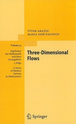 Three Dimensional Flows (Ergebnisse Der Mathematik Und Ihrer Grenzgebiete. 3. Folge A Series Of Modern Surveys In Mathematics)  by  Maria José Pacifico