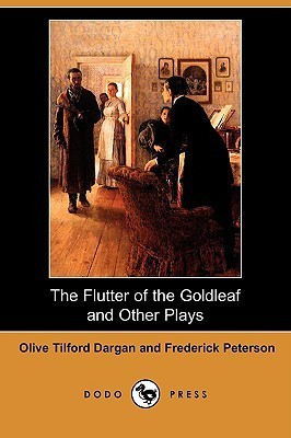 The Flutter of the Goldleaf and Other Plays  by  Olive Tilford Dargan