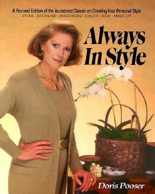 Always in Style : The Revised Edition of the Acclaimed Classic on Creating Your Personal Style : Style, Bodyline, Wardrobe, Color, Hair, Make-Up Doris Pooser