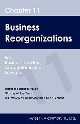 Chapter 11 Business Reorganizations: For Business Leaders, Accountants and Lawyers  by  Myles H. Alderman Jr.