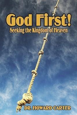 God First!: Seeking the Kingdom of Heaven  by  Howard  Carter