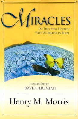 Miracles: Do They Still Happen? Why We Believe Them.  by  Henry M. Morris