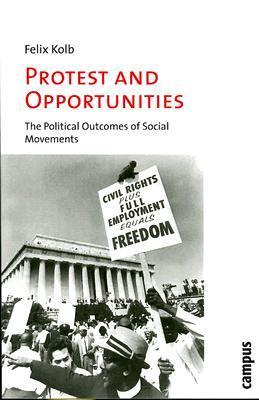 Protest and Opportunities: A Theory of Social Movements and Political Change  by  Felix Kolb