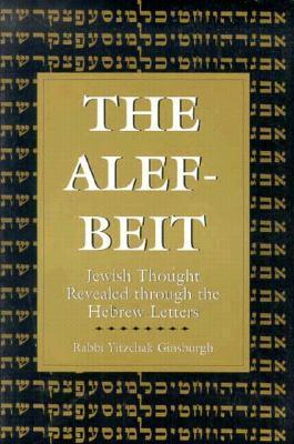 The Alef-Beit: Jewish Thought Revealed Through the Hebrew Letters  by  Yitzchak Ginsburgh