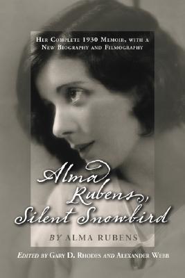 Alma Rubens, Silent Snowbird: Her Complete 1930 Memoir, with a New Biography and Filmography Alma Rubens