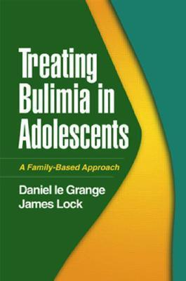 Treating Bulimia in Adolescents: A Family-Based Approach Daniel le Grange