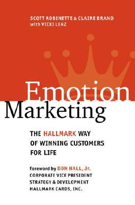 Emotion Marketing: The Hallmark Way of Winning Customers for Life  by  Scott Robinette